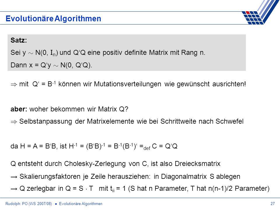 Rudolph: PO (WS 2007/08) Evolutionäre Algorithmen27 Evolutionäre Algorithmen Satz: Sei y » N(0, I n ) und QQ eine positiv definite Matrix mit Rang n.