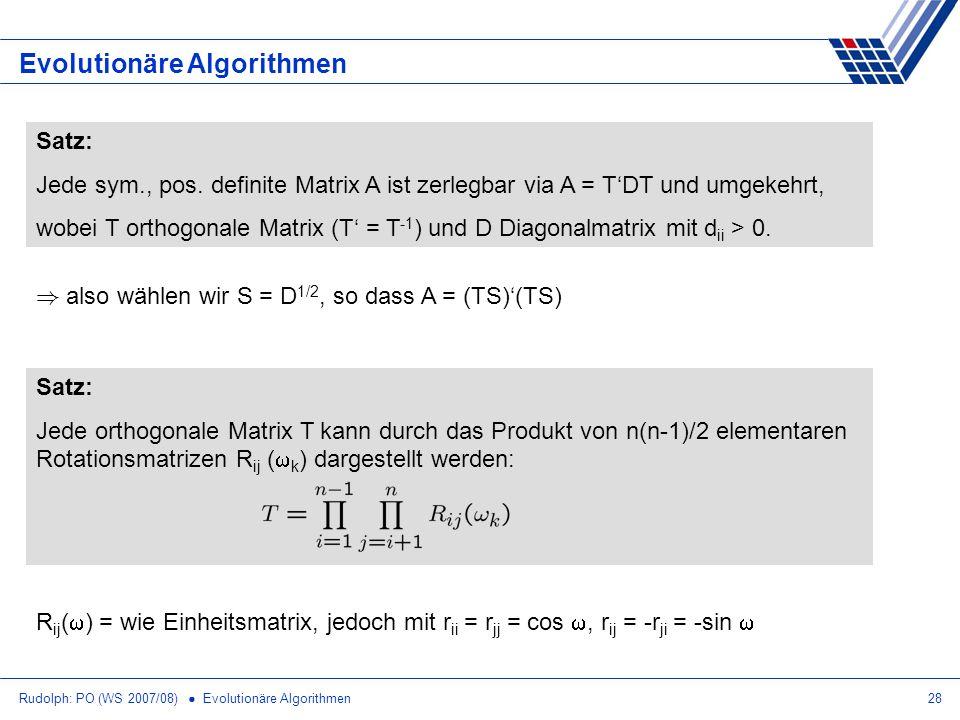 Rudolph: PO (WS 2007/08) Evolutionäre Algorithmen28 Evolutionäre Algorithmen Satz: Jede sym., pos. definite Matrix A ist zerlegbar via A = TDT und umg