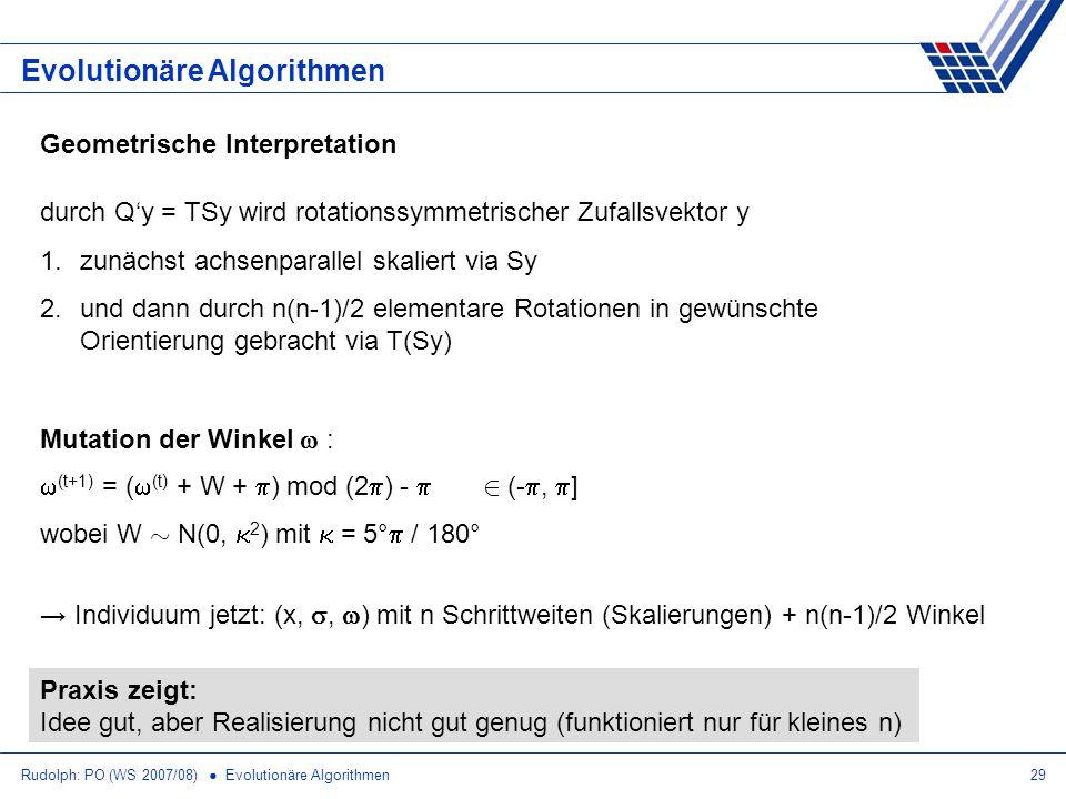 Rudolph: PO (WS 2007/08) Evolutionäre Algorithmen29 Evolutionäre Algorithmen Geometrische Interpretation durch Qy = TSy wird rotationssymmetrischer Zu