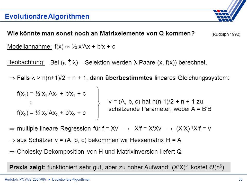 Rudolph: PO (WS 2007/08) Evolutionäre Algorithmen30 Evolutionäre Algorithmen Wie könnte man sonst noch an Matrixelemente von Q kommen? Bei (, ) – Sele