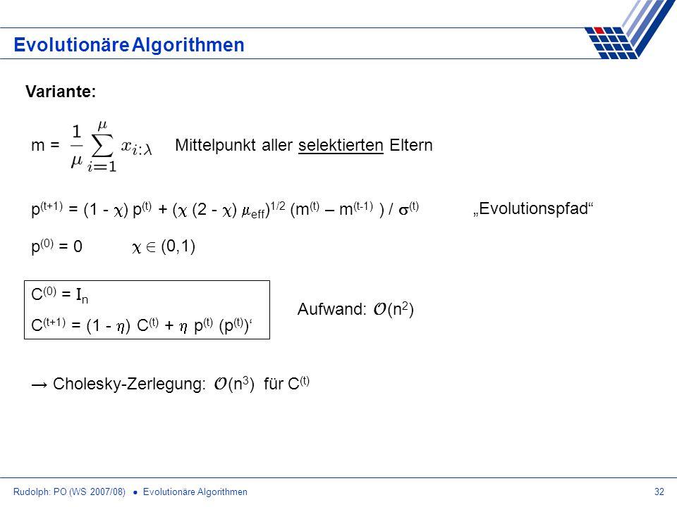 Rudolph: PO (WS 2007/08) Evolutionäre Algorithmen32 Evolutionäre Algorithmen m = Mittelpunkt aller selektierten Eltern Variante: p (t+1) = (1 - ) p (t