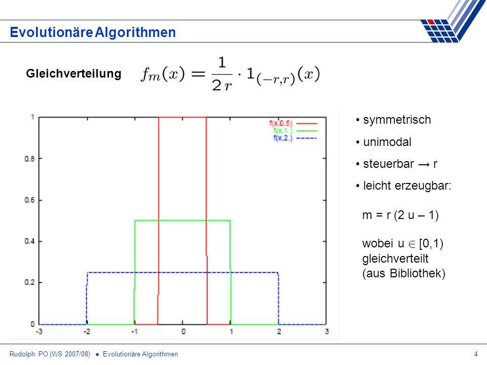 Rudolph: PO (WS 2007/08) Evolutionäre Algorithmen4 Evolutionäre Algorithmen Gleichverteilung symmetrisch unimodal steuerbar r leicht erzeugbar: m = r