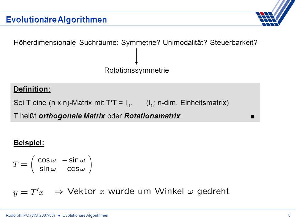 Rudolph: PO (WS 2007/08) Evolutionäre Algorithmen8 Evolutionäre Algorithmen Höherdimensionale Suchräume: Symmetrie? Unimodalität? Steuerbarkeit? Rotat