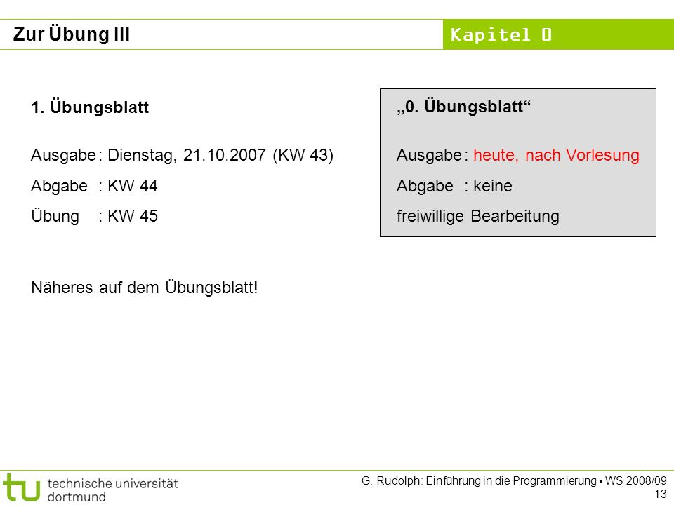 Kapitel 0 G. Rudolph: Einführung in die Programmierung WS 2008/09 13 Zur Übung III 1.