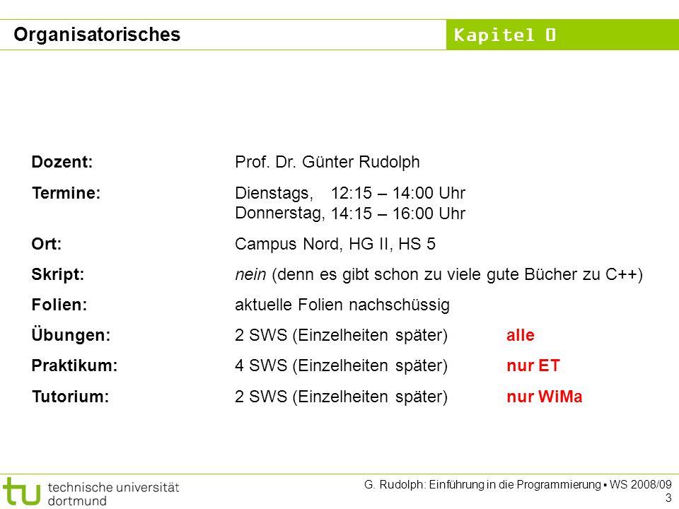 Kapitel 0 G. Rudolph: Einführung in die Programmierung WS 2008/09 3 Organisatorisches Dozent:Prof.