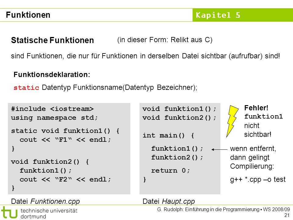 Kapitel 5 G. Rudolph: Einführung in die Programmierung WS 2008/09 21 Statische Funktionen sind Funktionen, die nur für Funktionen in derselben Datei s