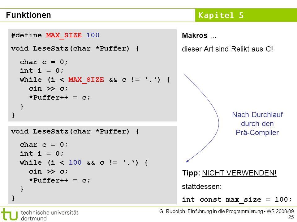 Kapitel 5 G. Rudolph: Einführung in die Programmierung WS 2008/09 25 #define MAX_SIZE 100 void LeseSatz(char *Puffer) { char c = 0; int i = 0; while (
