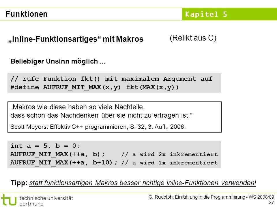 Kapitel 5 G. Rudolph: Einführung in die Programmierung WS 2008/09 27 Inline-Funktionsartiges mit Makros Beliebiger Unsinn möglich... // rufe Funktion
