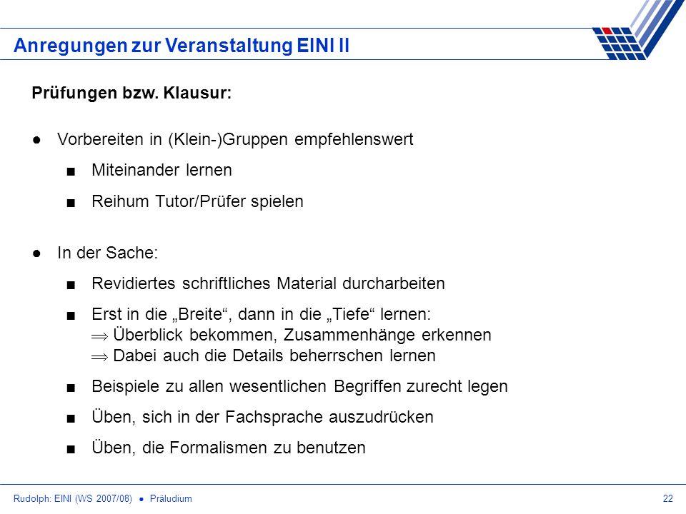Rudolph: EINI (WS 2007/08) Präludium22 Anregungen zur Veranstaltung EINI II Prüfungen bzw. Klausur: Vorbereiten in (Klein-)Gruppen empfehlenswert Mite