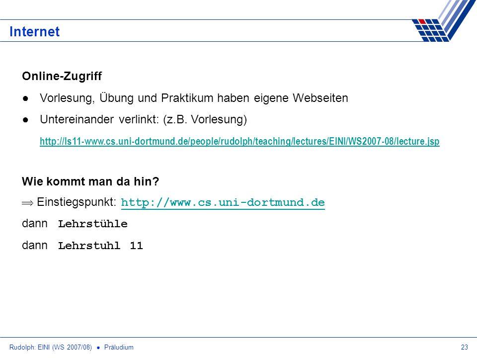 Rudolph: EINI (WS 2007/08) Präludium23 Internet Online-Zugriff Vorlesung, Übung und Praktikum haben eigene Webseiten Untereinander verlinkt: (z.B. Vor