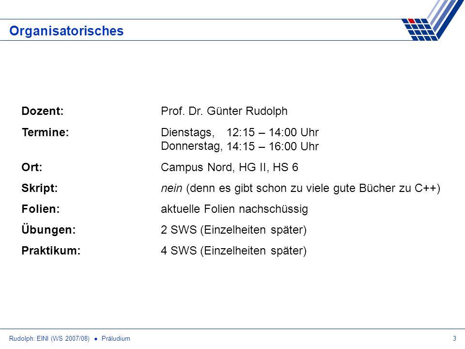 Rudolph: EINI (WS 2007/08) Präludium3 Organisatorisches Dozent:Prof. Dr. Günter Rudolph Termine: Dienstags, Donnerstag, Ort:Campus Nord, HG II, HS 6 S