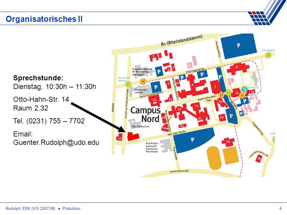 Rudolph: EINI (WS 2007/08) Präludium4 Organisatorisches II Sprechstunde: Dienstag, 10:30h – 11:30h Otto-Hahn-Str. 14 Raum 2.32 Tel. (0231) 755 – 7702