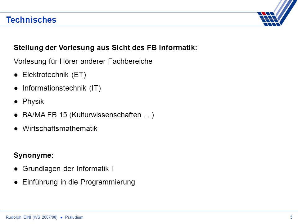 Rudolph: EINI (WS 2007/08) Präludium5 Technisches Stellung der Vorlesung aus Sicht des FB Informatik: Vorlesung für Hörer anderer Fachbereiche Elektro