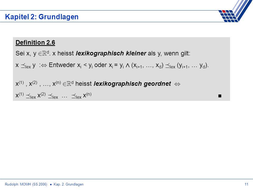 Rudolph: MOMH (SS 2006) Kap.2: Grundlagen11 Kapitel 2: Grundlagen Definition 2.6 Sei x, y 2 R d.