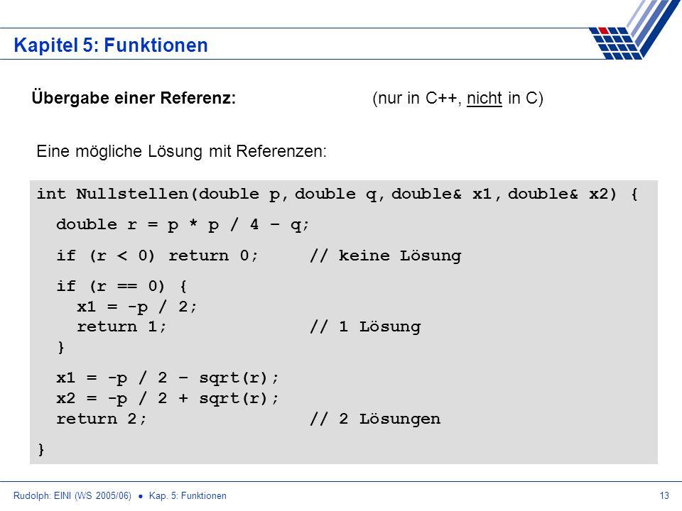 Rudolph: EINI (WS 2005/06) Kap. 5: Funktionen13 Kapitel 5: Funktionen Übergabe einer Referenz:(nur in C++, nicht in C) Eine mögliche Lösung mit Refere