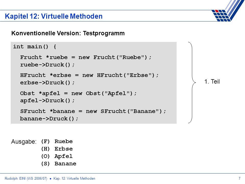 Rudolph: EINI (WS 2006/07) Kap. 12: Virtuelle Methoden7 Kapitel 12: Virtuelle Methoden Konventionelle Version: Testprogramm int main() { Frucht *ruebe