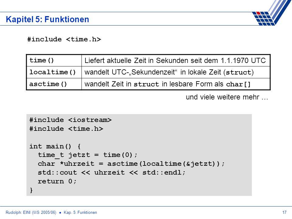 Rudolph: EINI (WS 2005/06) Kap. 5: Funktionen17 Kapitel 5: Funktionen time() Liefert aktuelle Zeit in Sekunden seit dem 1.1.1970 UTC localtime() wande