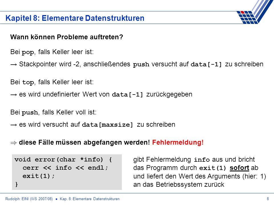 Rudolph: EINI (WS 2007/08) Kap. 8: Elementare Datenstrukturen8 Kapitel 8: Elementare Datenstrukturen Wann können Probleme auftreten? Bei pop, falls Ke