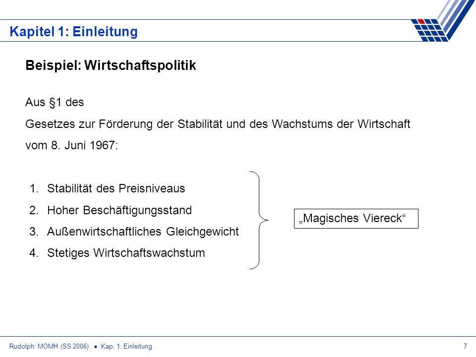Rudolph: MOMH (SS 2006) Kap. 1: Einleitung7 Kapitel 1: Einleitung Beispiel: Wirtschaftspolitik Aus §1 des Gesetzes zur Förderung der Stabilität und de