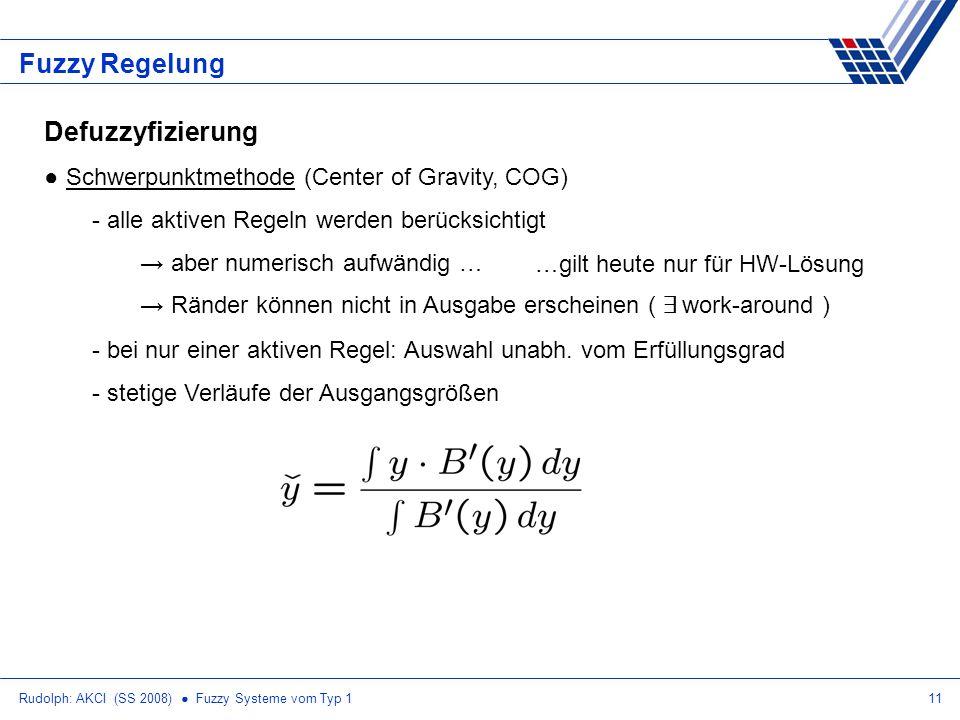 Rudolph: AKCI (SS 2008) Fuzzy Systeme vom Typ 111 Fuzzy Regelung Defuzzyfizierung Schwerpunktmethode (Center of Gravity, COG) - alle aktiven Regeln we