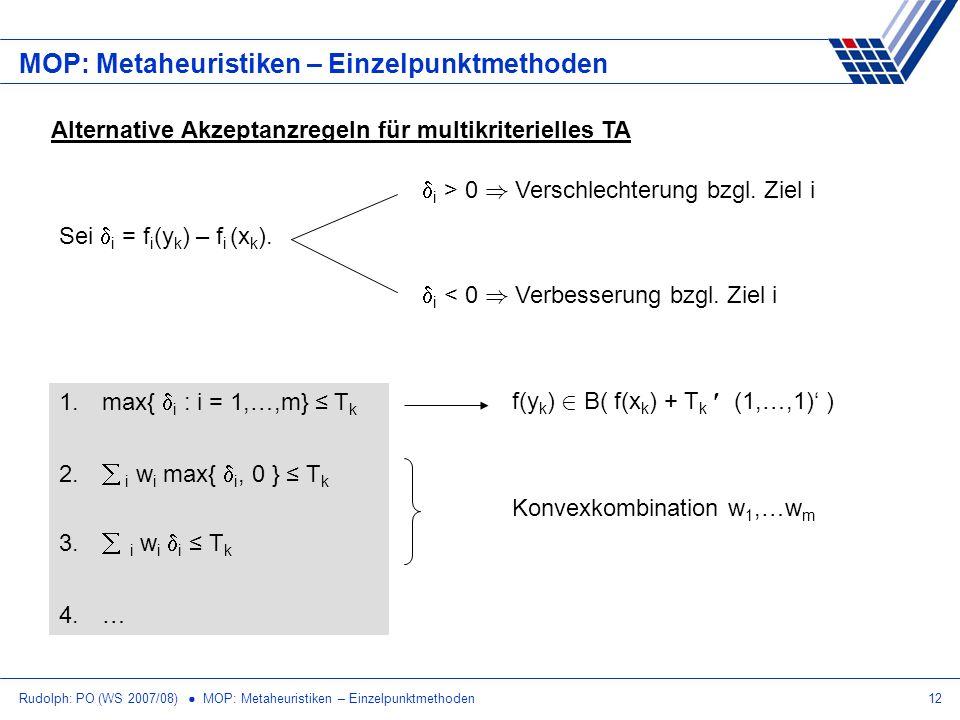 Rudolph: PO (WS 2007/08) MOP: Metaheuristiken – Einzelpunktmethoden12 MOP: Metaheuristiken – Einzelpunktmethoden Alternative Akzeptanzregeln für multi
