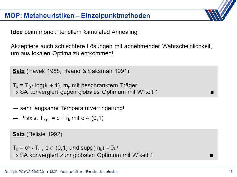 Rudolph: PO (WS 2007/08) MOP: Metaheuristiken – Einzelpunktmethoden16 MOP: Metaheuristiken – Einzelpunktmethoden Idee beim monokriteriellem Simulated
