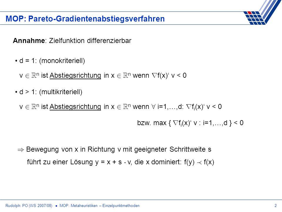 Rudolph: PO (WS 2007/08) MOP: Metaheuristiken – Einzelpunktmethoden2 MOP: Pareto-Gradientenabstiegsverfahren Annahme: Zielfunktion differenzierbar d =
