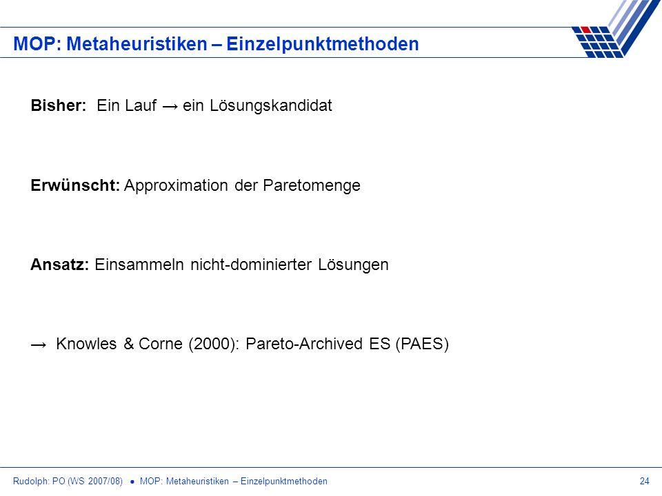 Rudolph: PO (WS 2007/08) MOP: Metaheuristiken – Einzelpunktmethoden24 MOP: Metaheuristiken – Einzelpunktmethoden Bisher: Ein Lauf ein Lösungskandidat