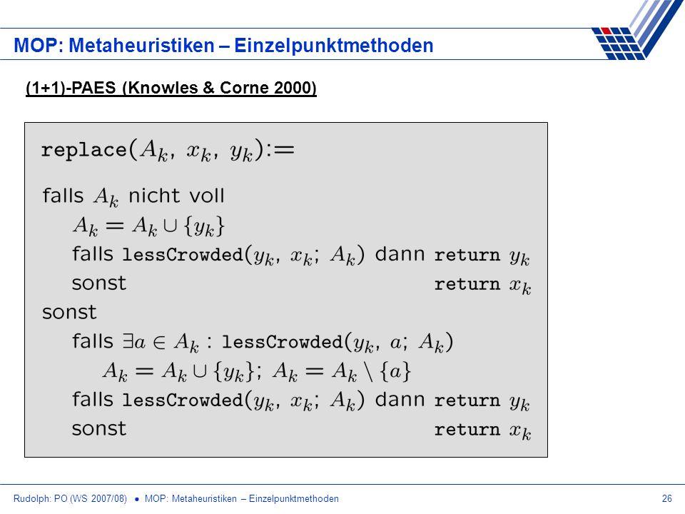 Rudolph: PO (WS 2007/08) MOP: Metaheuristiken – Einzelpunktmethoden26 MOP: Metaheuristiken – Einzelpunktmethoden (1+1)-PAES (Knowles & Corne 2000)
