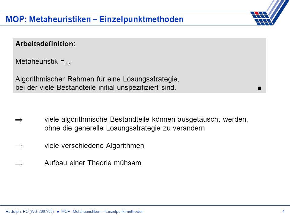 Rudolph: PO (WS 2007/08) MOP: Metaheuristiken – Einzelpunktmethoden4 MOP: Metaheuristiken – Einzelpunktmethoden Arbeitsdefinition: Metaheuristik = def