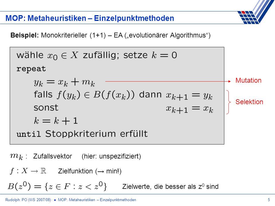 Rudolph: PO (WS 2007/08) MOP: Metaheuristiken – Einzelpunktmethoden5 MOP: Metaheuristiken – Einzelpunktmethoden Beispiel: Monokriterieller (1+1) – EA