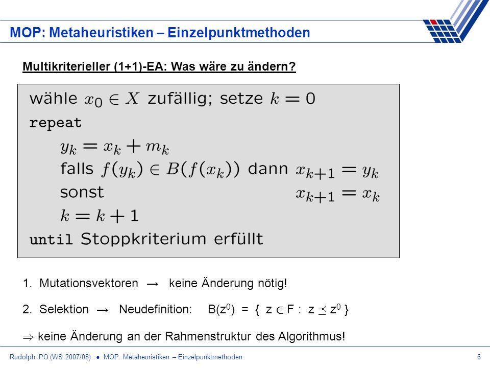 Rudolph: PO (WS 2007/08) MOP: Metaheuristiken – Einzelpunktmethoden6 MOP: Metaheuristiken – Einzelpunktmethoden Multikriterieller (1+1)-EA: Was wäre z