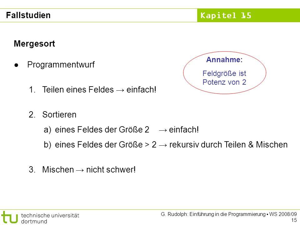 Kapitel 15 G.Rudolph: Einführung in die Programmierung WS 2008/09 15 Mergesort Programmentwurf 1.