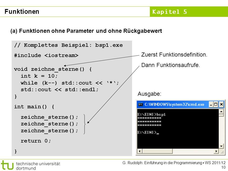 Kapitel 5 G. Rudolph: Einführung in die Programmierung WS 2011/12 10 (a) Funktionen ohne Parameter und ohne Rückgabewert // Komplettes Beispiel: bsp1.