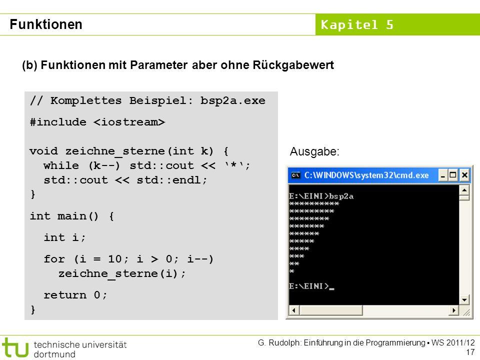 Kapitel 5 G. Rudolph: Einführung in die Programmierung WS 2011/12 17 (b) Funktionen mit Parameter aber ohne Rückgabewert // Komplettes Beispiel: bsp2a
