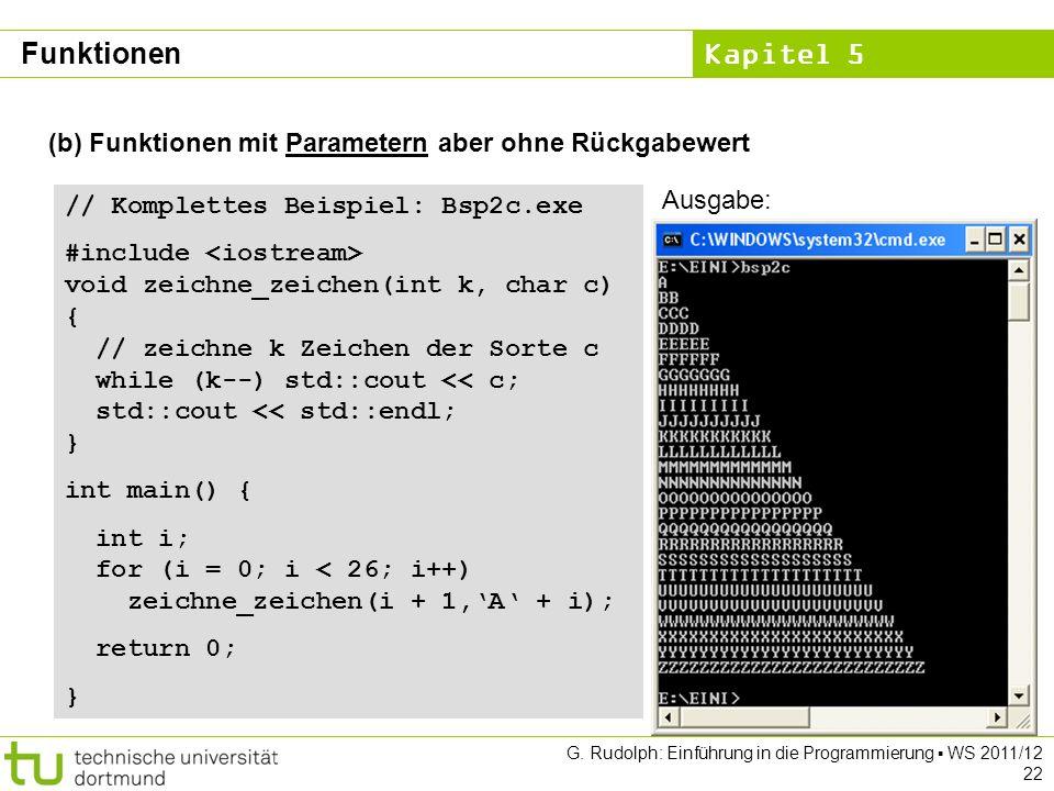 Kapitel 5 G. Rudolph: Einführung in die Programmierung WS 2011/12 22 (b) Funktionen mit Parametern aber ohne Rückgabewert // Komplettes Beispiel: Bsp2