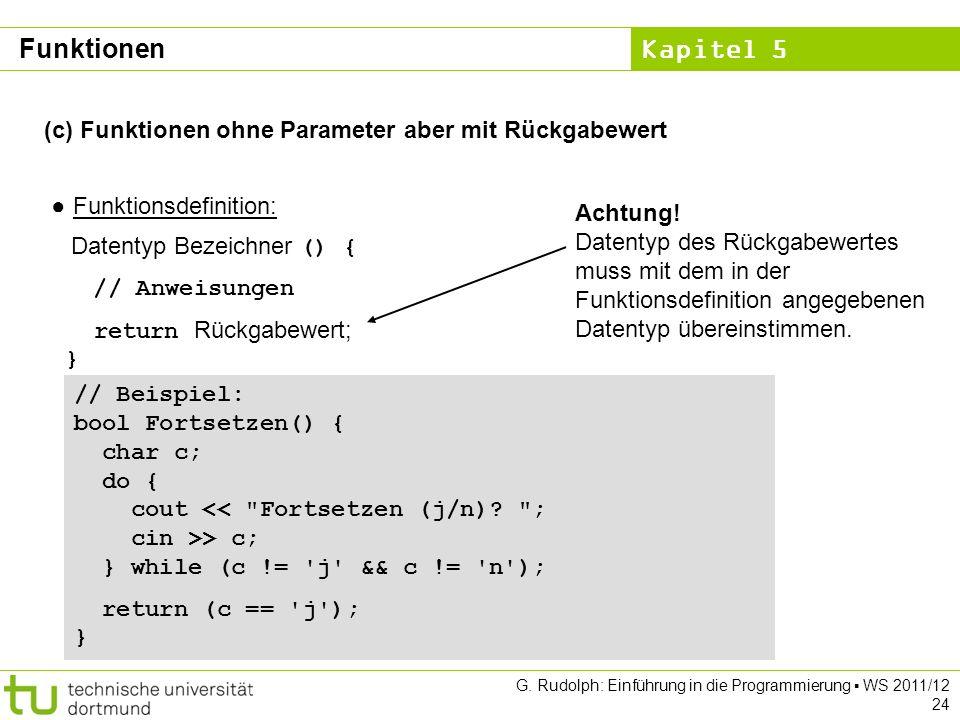 Kapitel 5 G. Rudolph: Einführung in die Programmierung WS 2011/12 24 (c) Funktionen ohne Parameter aber mit Rückgabewert Funktionsdefinition: Datentyp