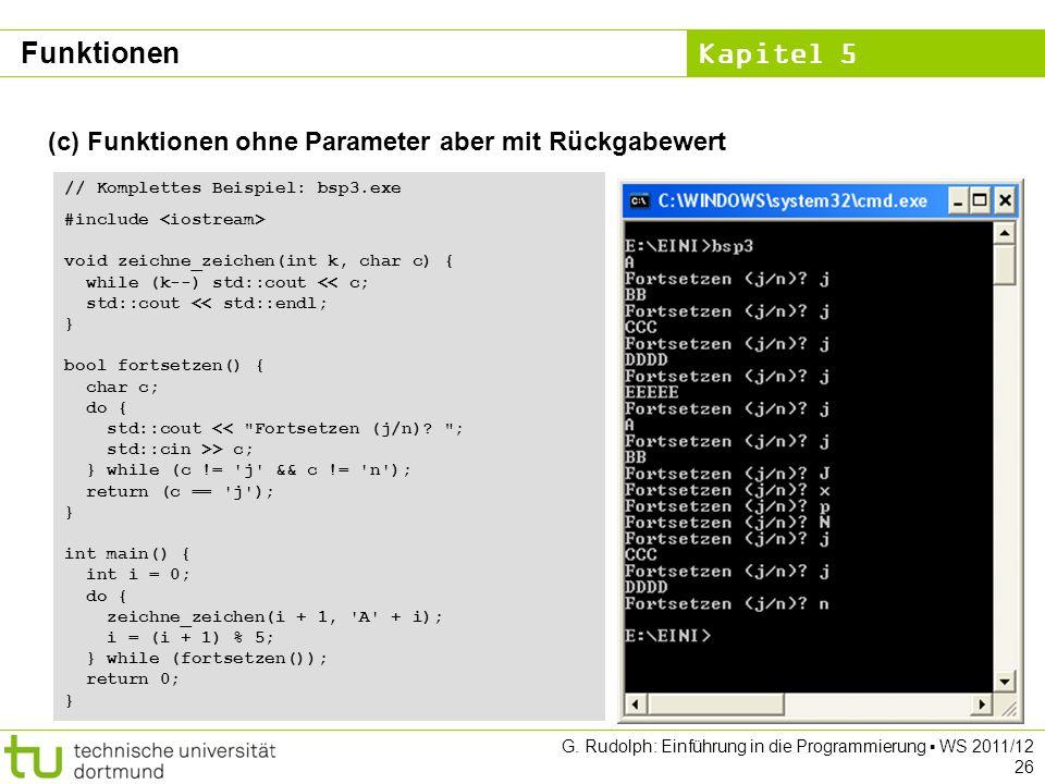 Kapitel 5 G. Rudolph: Einführung in die Programmierung WS 2011/12 26 (c) Funktionen ohne Parameter aber mit Rückgabewert // Komplettes Beispiel: bsp3.