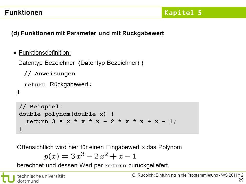 Kapitel 5 G. Rudolph: Einführung in die Programmierung WS 2011/12 29 (d) Funktionen mit Parameter und mit Rückgabewert Funktionsdefinition: Datentyp B