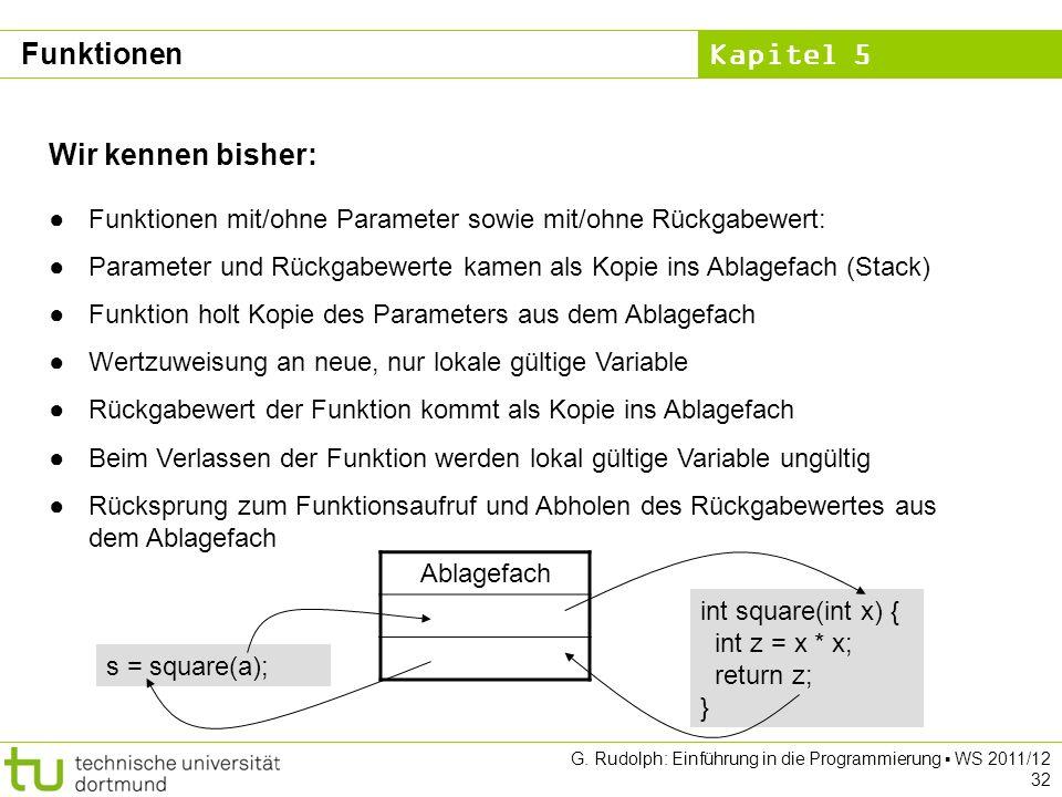 Kapitel 5 G. Rudolph: Einführung in die Programmierung WS 2011/12 32 Funktionen Wir kennen bisher: Funktionen mit/ohne Parameter sowie mit/ohne Rückga