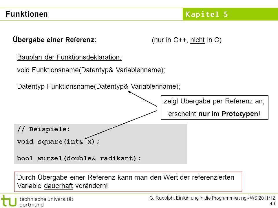 Kapitel 5 G. Rudolph: Einführung in die Programmierung WS 2011/12 43 Übergabe einer Referenz:(nur in C++, nicht in C) Bauplan der Funktionsdeklaration