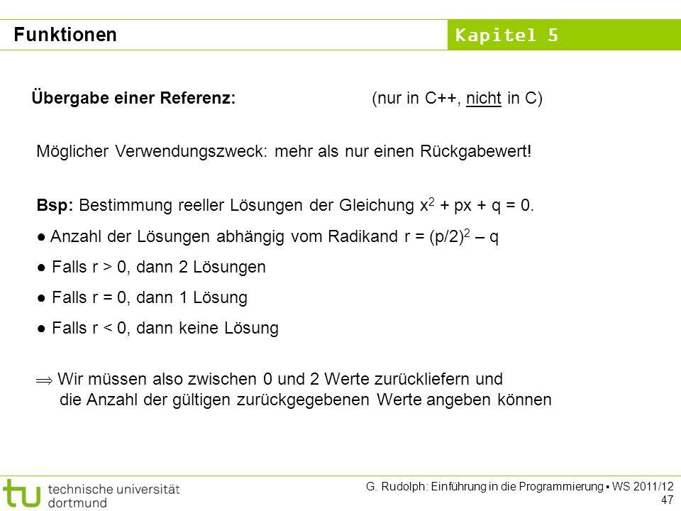 Kapitel 5 G. Rudolph: Einführung in die Programmierung WS 2011/12 47 Übergabe einer Referenz:(nur in C++, nicht in C) Möglicher Verwendungszweck: mehr