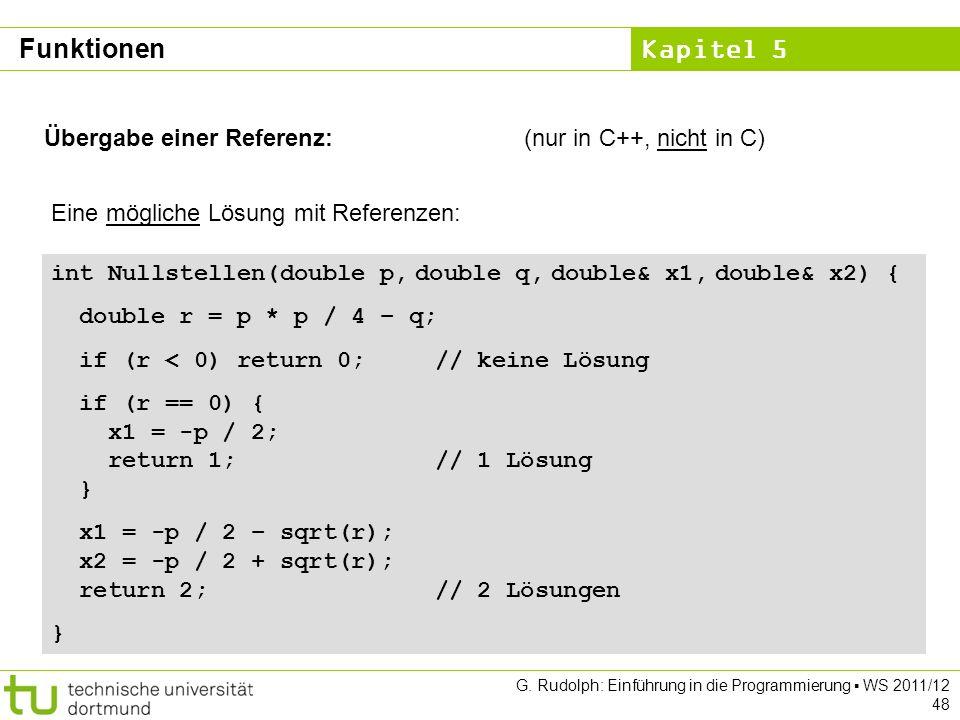 Kapitel 5 G. Rudolph: Einführung in die Programmierung WS 2011/12 48 Übergabe einer Referenz:(nur in C++, nicht in C) Eine mögliche Lösung mit Referen