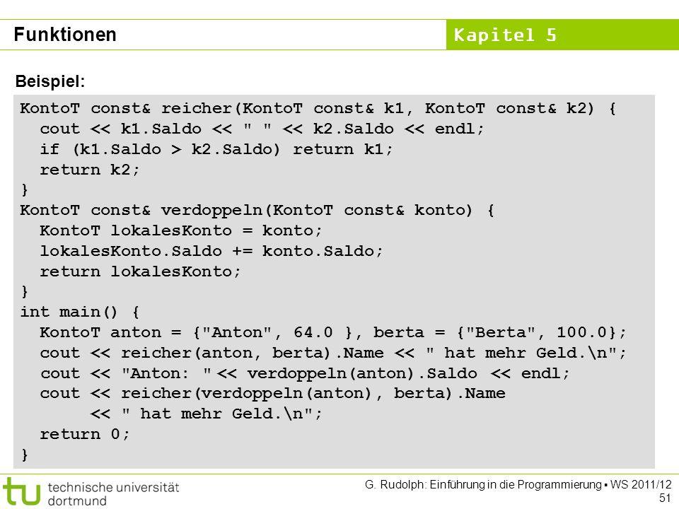 Kapitel 5 G. Rudolph: Einführung in die Programmierung WS 2011/12 51 KontoT const& reicher(KontoT const& k1, KontoT const& k2) { cout << k1.Saldo <<