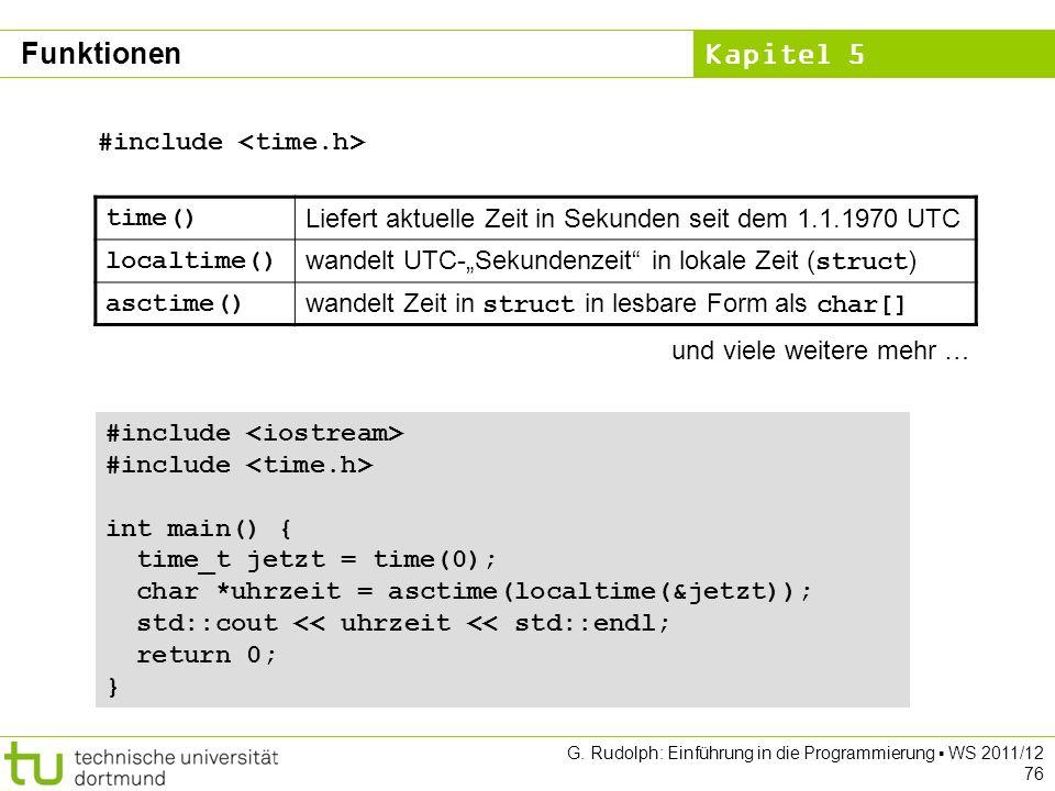Kapitel 5 G. Rudolph: Einführung in die Programmierung WS 2011/12 76 time() Liefert aktuelle Zeit in Sekunden seit dem 1.1.1970 UTC localtime() wandel