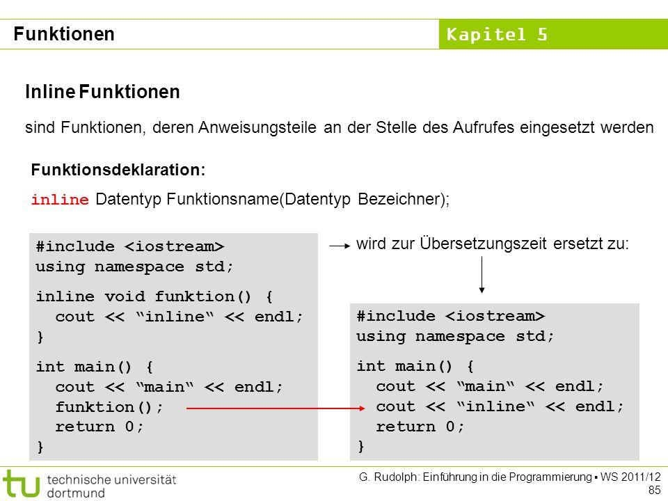 Kapitel 5 G. Rudolph: Einführung in die Programmierung WS 2011/12 85 Inline Funktionen sind Funktionen, deren Anweisungsteile an der Stelle des Aufruf