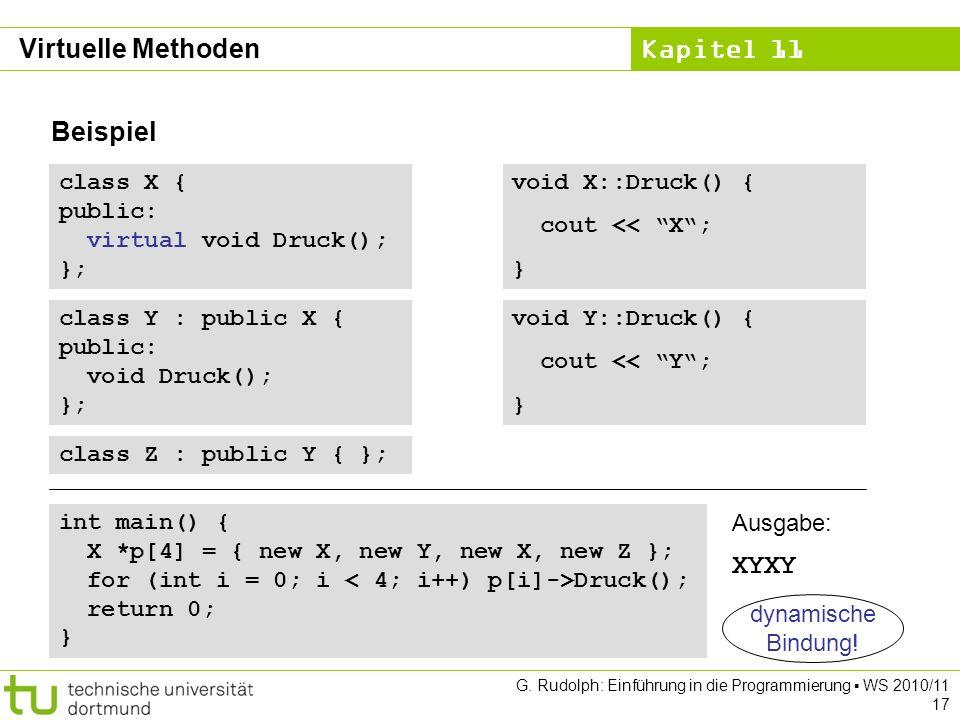 Kapitel 11 G. Rudolph: Einführung in die Programmierung WS 2010/11 17 Beispiel class X { public: virtual void Druck(); }; class Y : public X { public: