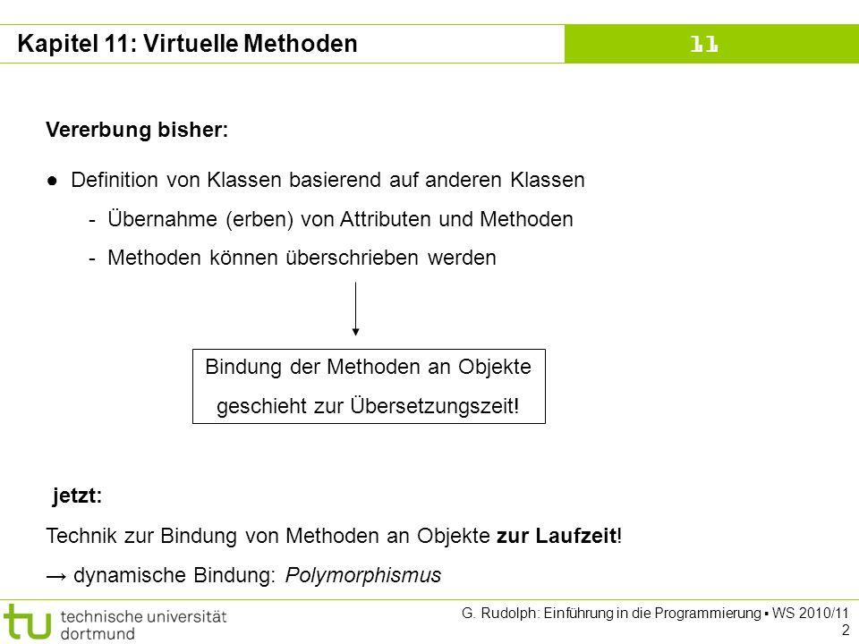 Kapitel 11 G. Rudolph: Einführung in die Programmierung WS 2010/11 2 Kapitel 11: Virtuelle Methoden Vererbung bisher: Definition von Klassen basierend