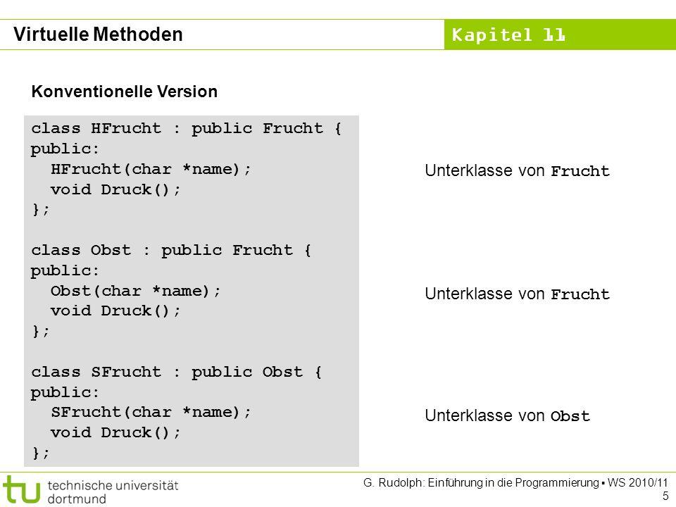 Kapitel 11 G. Rudolph: Einführung in die Programmierung WS 2010/11 5 Konventionelle Version class HFrucht : public Frucht { public: HFrucht(char *name