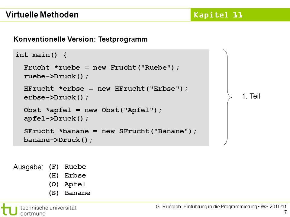 Kapitel 11 G. Rudolph: Einführung in die Programmierung WS 2010/11 7 Konventionelle Version: Testprogramm int main() { Frucht *ruebe = new Frucht(